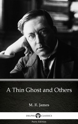 A Thin Ghost and Others by M. R. James - Delphi Classics (Illustrated) by M. R. James from PublishDrive Inc in Classics category