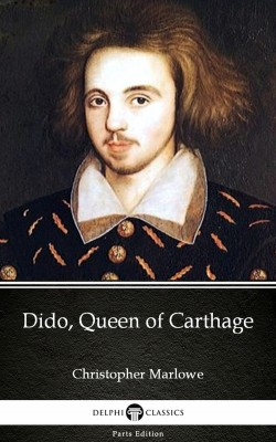 Dido, Queen of Carthage by Christopher Marlowe - Delphi Classics (Illustrated) by Christopher Marlowe from PublishDrive Inc in Classics category