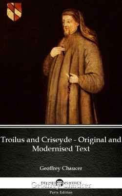 Troilus and Criseyde - Original and Modernised Text by Geoffrey Chaucer - Delphi Classics (Illustrated) by Geoffrey  Chaucer from PublishDrive Inc in Classics category