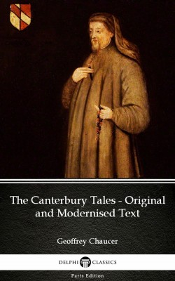 The Canterbury Tales - Original and Modernised Text by Geoffrey Chaucer - Delphi Classics (Illustrated) by Geoffrey  Chaucer from PublishDrive Inc in Classics category