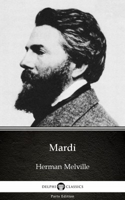 Mardi by Herman Melville - Delphi Classics (Illustrated) by Herman Melville from PublishDrive Inc in Classics category