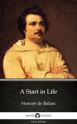 A Start in Life by Honoré de Balzac - Delphi Classics (Illustrated) by Honore de Balzac from PublishDrive Inc in Classics category