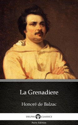 La Grenadiere by Honoré de Balzac - Delphi Classics (Illustrated) by Honore de Balzac from PublishDrive Inc in Classics category