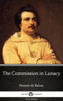 The Commission in Lunacy by Honoré de Balzac - Delphi Classics (Illustrated) by Honore de Balzac from PublishDrive Inc in Classics category