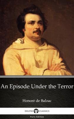 An Episode Under the Terror by Honoré de Balzac - Delphi Classics (Illustrated) by Honore de Balzac from PublishDrive Inc in Classics category