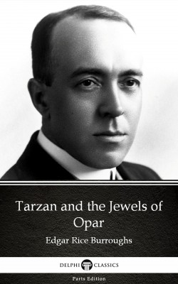 Tarzan and the Jewels of Opar by Edgar Rice Burroughs - Delphi Classics (Illustrated) by Edgar Rice Burroughs from PublishDrive Inc in Classics category