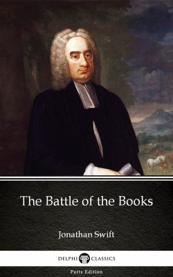 The Battle of the Books by Jonathan Swift - Delphi Classics (Illustrated) by Jonathan Swift from PublishDrive Inc in Classics category