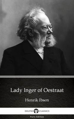 Lady Inger of Oestraat by Henrik Ibsen - Delphi Classics (Illustrated) by Henrik Ibsen from PublishDrive Inc in Classics category