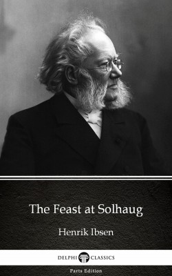 The Feast at Solhaug by Henrik Ibsen - Delphi Classics (Illustrated) by Henrik Ibsen from PublishDrive Inc in Classics category