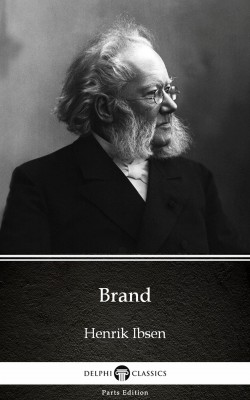 Brand by Henrik Ibsen - Delphi Classics (Illustrated) by Henrik Ibsen from PublishDrive Inc in Classics category