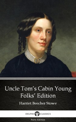 Uncle Tom's Cabin Young Folks' Edition by Harriet Beecher Stowe - Delphi Classics (Illustrated) by Harriet Beecher Stowe from PublishDrive Inc in Classics category