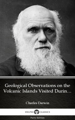 Geological Observations on the Volcanic Islands Visited During the Voyage of H.M.S. Beagle by Charles Darwin - Delphi Classics (Illustrated) by Charles Darwin from  in  category