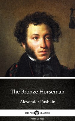 The Bronze Horseman by Alexander Pushkin - Delphi Classics (Illustrated) by Alexander Pushkin from PublishDrive Inc in Classics category