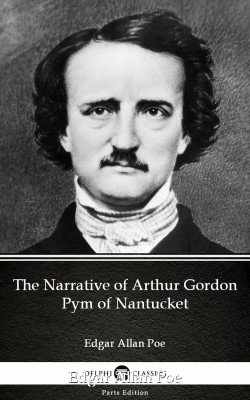 The Narrative of Arthur Gordon Pym of Nantucket by Edgar Allan Poe - Delphi Classics (Illustrated) by Edgar Allan Poe from PublishDrive Inc in Classics category