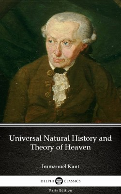 Universal Natural History and Theory of Heaven by Immanuel Kant - Delphi Classics (Illustrated) by Immanuel  Kant from PublishDrive Inc in Classics category