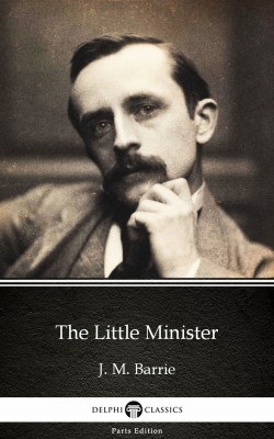 The Little Minister by J. M. Barrie - Delphi Classics (Illustrated) by J. M. Barrie from PublishDrive Inc in Classics category