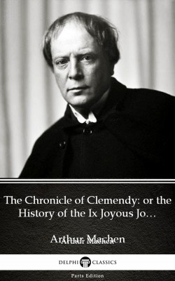 The Chronicle of Clemendy or the History of the Ix Joyous Journeys. Carbonnek by Arthur Machen - Delphi Classics (Illustrated) by Arthur Machen from PublishDrive Inc in Classics category