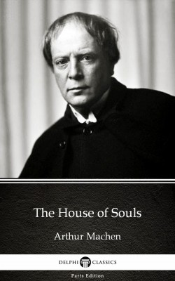 The House of Souls by Arthur Machen - Delphi Classics (Illustrated) by Arthur Machen from  in  category