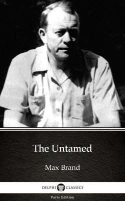 The Untamed by Max Brand - Delphi Classics (Illustrated) by Max Brand from  in  category