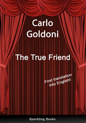 The True Friend - English Translation of Il vero amico by Carlo Goldoni from  in  category
