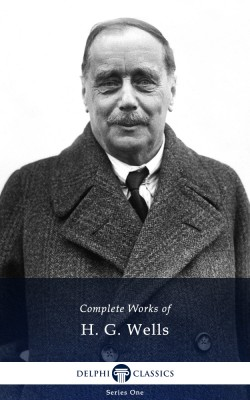 Delphi Complete Works of H. G. Wells (Illustrated) by H. G. Wells from PublishDrive Inc in Classics category