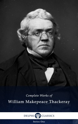 Delphi Complete Works of William Makepeace Thackeray (Illustrated) by William Makepeace Thackeray from PublishDrive Inc in Classics category