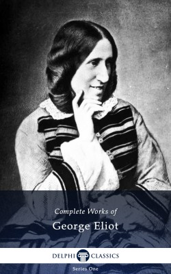Delphi Complete Works of George Eliot (Illustrated) by George Eliot from PublishDrive Inc in Classics category