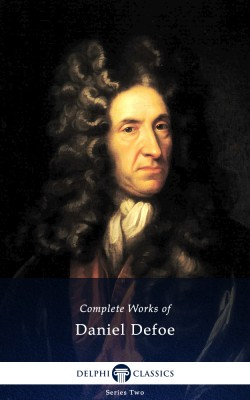 Delphi Complete Works of Daniel Defoe (Illustrated) by Daniel Defoe from PublishDrive Inc in Classics category