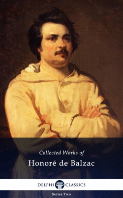 Delphi Complete Works of Honoré de Balzac (Illustrated) by Honore de Balzac from PublishDrive Inc in Classics category