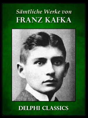 Saemtliche Werke von Franz Kafka (Illustrierte) by Franz Kafka from PublishDrive Inc in Classics category