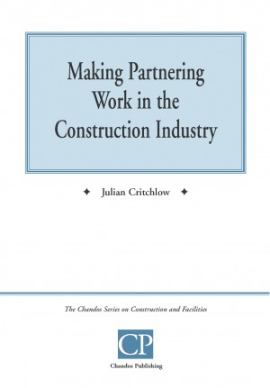 Making Partnering Work In The Construction Industry by Cyril Bailey from PublishDrive Inc in Business & Management category