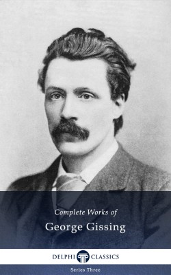 Delphi Complete Works of George Gissing (Illustrated) by George  Gissing from PublishDrive Inc in Classics category