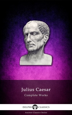 Delphi Complete Works of Julius Caesar (Illustrated) by Julius Caesar from PublishDrive Inc in History category