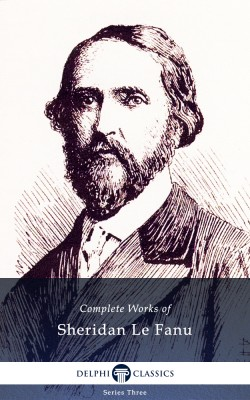 Delphi Complete Works of Sheridan Le Fanu (Illustrated) by Sheridan Le Fanu from PublishDrive Inc in General Novel category