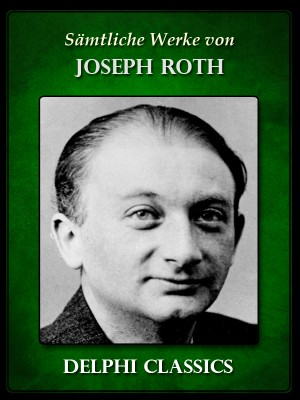 Saemtliche Werke von Joseph Roth (Illustrierte) by Joseph Roth from PublishDrive Inc in Classics category