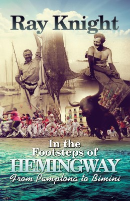 In the Footsteps of Hemingway From Pamplona to Bimini by  Ray Knight from PublishDrive Inc in General Novel category
