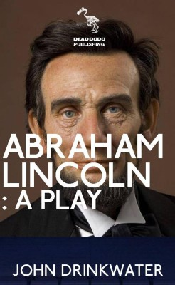 Abraham Lincoln: A Play by John Drinkwater from PublishDrive Inc in Art & Graphics category