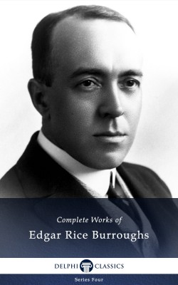 Delphi Complete Works of Edgar Rice Burroughs (Illustrated) by Edgar Rice Burroughs from PublishDrive Inc in Classics category