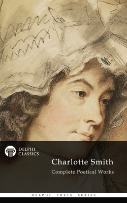 Delphi Complete Poetical Works of Charlotte Smith (Illustrated) by Charlotte  Smith from Publish Drive (Content 2 Connect Kft.) in Language & Dictionary category