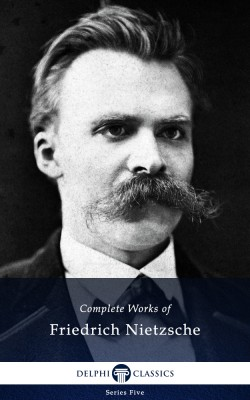 Delphi Complete Works of Friedrich Nietzsche (Illustrated) by Friedrich Nietzsche from PublishDrive Inc in General Novel category