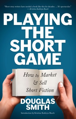 Playing the Short Game: How to Market and Sell Short Fiction by Douglas Smith from PublishDrive Inc in Language & Dictionary category