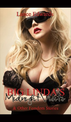 Big Lindas Midnight Visits and Other Femdom Stories by Lance Edwards from  in  category