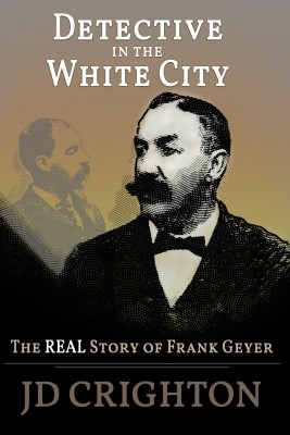 Detective in the White City: The Real Story of Frank Geyer by JD Crighton from Publish Drive (Content 2 Connect Kft.) in Family & Health category