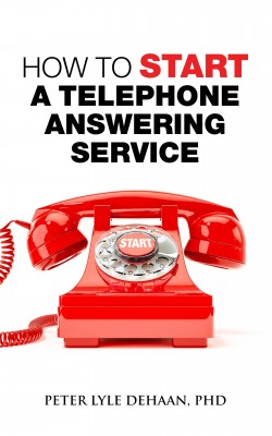 How to Start A Telephone Answering Service by Peter Lyle DeHaan from PublishDrive Inc in Business & Management category