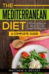 Mediterranean Diet: A Complete Guide by Matthew A. Bryant from  in  category