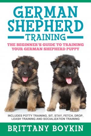 German Shepherd Training: The Beginners Guide to Training Your German Shepherd Puppy