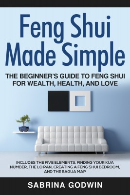 Feng Shui Made Simple - The Beginner's Guide to Feng Shui for Wealth, Health and Love by Sabrina Godwin from PublishDrive Inc in Art & Graphics category