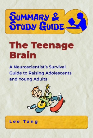 Summary & Study Guide - The Teenage Brain by Lee Tang from PublishDrive Inc in Family & Health category