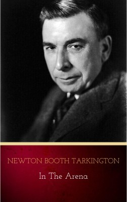 In the Arena: Stories of Political Life by Newton Booth Tarkington from PublishDrive Inc in Classics category