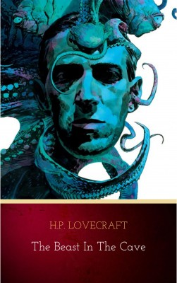 The Beast in the Cave by H.P. Lovecraft from PublishDrive Inc in General Novel category